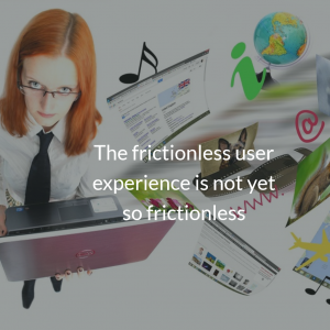 The frictionless user experience is not yet so frictionless