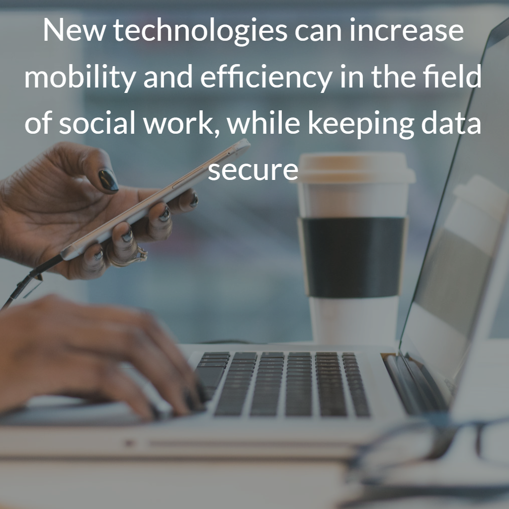 New technologies can increase mobility and efficiency in the field of social work, while keeping data secure