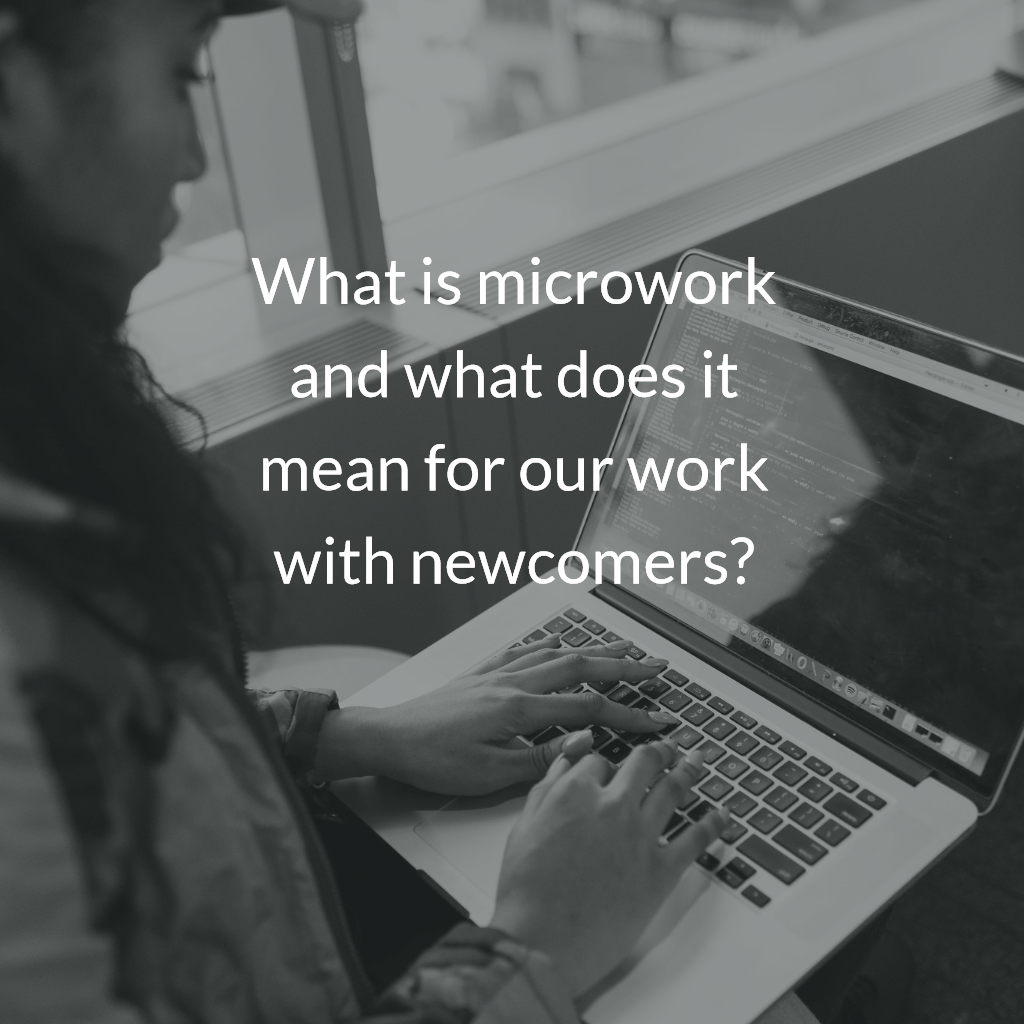 What is microwork and what does it mean for our work with newcomers?